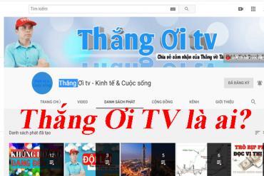 Kênh yotube Thắng Ơi TV Thắng Ơi TV có lừa đảo không