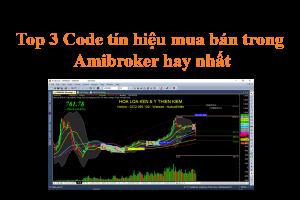 Top 3 Code tín hiệu mua bán trong Amibroker hay nhất