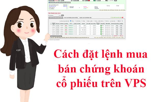 cach dat lenh mua ban chung khoan co phieu tren VPS nhu the nao